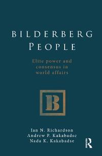 Bilderberg People: Elite Power and Consensus in World Affairs