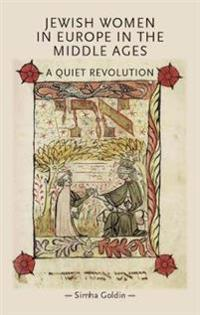 Jewish Women in Europe in the Middle Ages: A Quiet Revolution