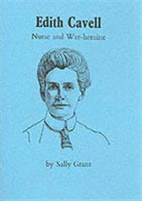 Edith cavell - nurse and war-heroine