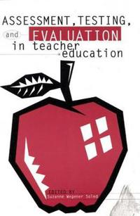Assessment, Testing and Evalution in Teacher Education