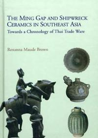 The Ming Gap and Shipwreck Ceramics in Southeast Asia