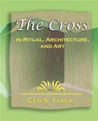 The Cross in Ritual, Architecture, and Art