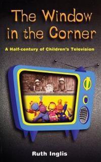 The Window in the Corner: A Half-Century of Children's Television