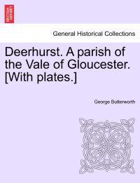 Deerhurst. a Parish of the Vale of Gloucester. [With Plates.]