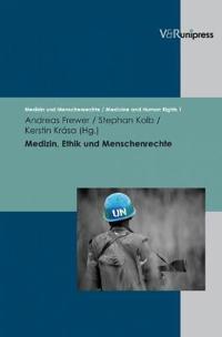 Medizin, Ethik Und Menschenrechte: Geschichte - Grundlagen - Praxis