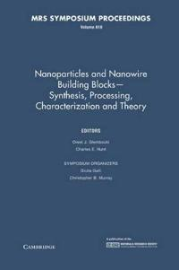 MRS Proceedings Nanoparticles and Nanowire Building Blocks - Synthesis, Processing, Characterization and Theory