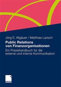 Public Relations Von Finanzorganisationen: Ein Praxishandbuch Für Die Externe Und Interne Kommunikation