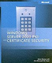 Microsoft Windows Server 2003 PKI and Certificate Security [With CDROM]