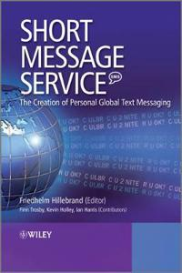 Short Message Service (SMS): The Creation of Personal Global Text Messaging