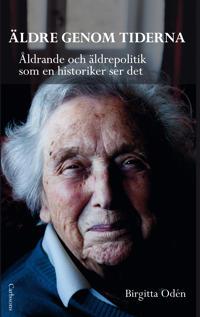 Äldre genom tiderna : åldrande och äldrepolitik som en historiker ser det
