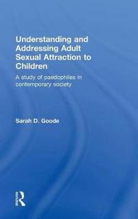 Understanding and Addressing Adult Sexual Attraction to Children