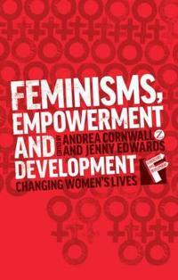 Feminisms, Empowerment and Development: Changing Women's Lives