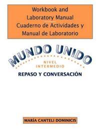 Workbook and Laboratory Manual Cuaderno de Actividades y Manual de Laboratorio to accompany Mundo Unido: Repaso y Conversacion, Nivel Intermedio
