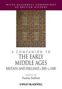 A Companion to the Early Middle Ages: Britain and Ireland C.500-1100