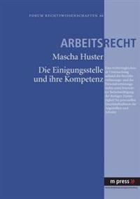 Die Einigungsstelle Und Ihre Kompetenz: Eine Rechtsvergleichende Untersuchung Anhand Des Betriebsverfassungs- Und Des Personalvertretungsrechts Unter