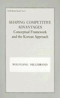 Shaping Competitive Advantages: Conceptual Framework and the Korean Approach