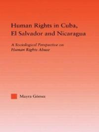Human Rights in Cuba, El Salvador and Nicaragua