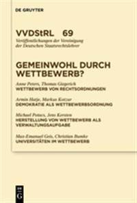 Gemeinwohl Durch Wettbewerb?: Berichte Und Diskussionen Auf Der Tagung Der Vereinigung Der Deutschen Staatsrechtslehrer in Graz Vom 7. Bis 10. Oktob