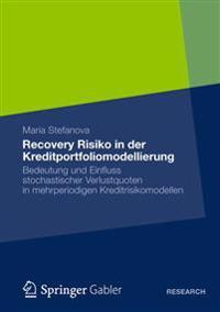 Recovery Risiko in Der Kreditportfoliomodellierung: Bedeutung Und Einfluss Stochastischer Verlustquoten in Mehrperiodigen Kreditrisikomodellen