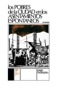 Los pobres de la ciudad en los asentamientos espontaneos / The Urban Poor in Informal Settlements
