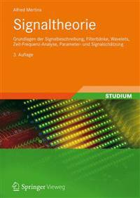 Signaltheorie: Grundlagen Der Signalbeschreibung, Filterbanke, Wavelets, Zeit-Frequenz-Analyse, Parameter- Und Signalschatzung