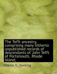 The Tefft Ancestry, Comprising Many Hitherto Unpublished Records of Descendants of John Tefft of Por