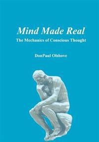 Mind Made Real: The Mechanics of Conscious Thought