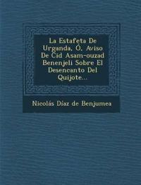 La Estafeta de Urganda, O, Aviso de Cid Asam-Ouzad Benenjeli Sobre El Desencanto del Quijote...