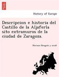Descripcion E Historia del Castillo de La Aljaferi a Sito Extramuros de La Ciudad de Zaragoza.
