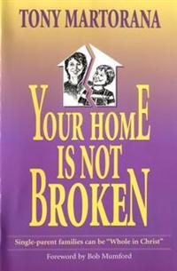 Your Home Is Not Broken: Single Parents Can Be Whole in Christ