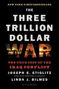 Three Trillion Dollar War: The True Cost of the Iraq Conflict