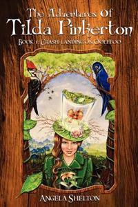 The Adventures of Tilda Pinkerton: Book 1: Crash-Landing on Ooleeoo