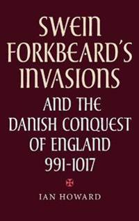 Swein Forkbeard's Invasions and the Danish Conquest of England, 991-1017