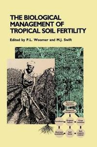 The Biological Management of Tropical Soil Fertility