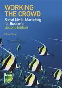Working the Crowd: Social Media Marketing for Business