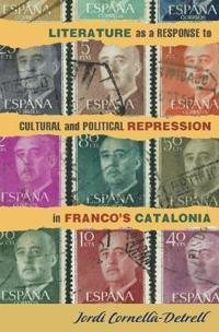 Literature as a Response to Cultural and Political Repression in Franco's Catalonia