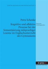 Kognitive Und Affektive Prozesse Bei Der Semantisierung Zielsprachiger Lexeme Im Englischunterricht Des Gymnasiums: Empirische Forschungsstudien