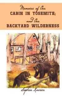 Memoirs of Our Cabin in Yosemite; and Our Backyard Wilderness