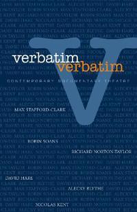 Verbatim: Contemporary Documentary Theatre
