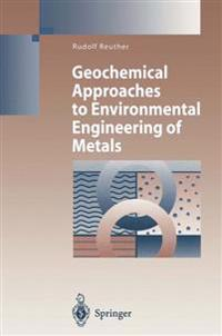Geochemical Approaches to Environmental Engineering of Metals