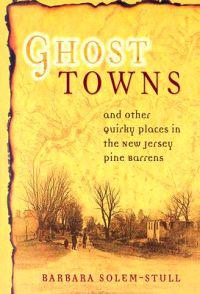 Ghost Towns: And Other Quirky Placdes in the New Jersey Pine Barrens