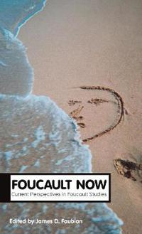 Foucault Now: Current Perspectives in Foucault Studies