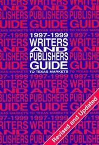 Writers and Publishers Guide to Texas Markets 1997-1999