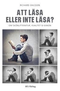 Att läsa eller inte läsa? : om skönlitteratur, kvalitet och kanon