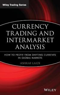 Currency Trading and Intermarket Analysis: How to Profit from the Shifting Currents in Global Markets