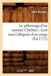 Le P�lerinage d'Un Nomm� Chr�tien: �crit Sous l'All�gorie d'Un Songe (�d.1772)