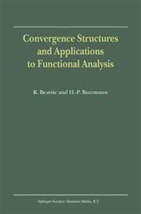 Convergence Structures and Applications to Functional Analysis