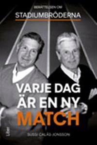 Varje dag är en ny match : berättelsen om Stadiumbröderna