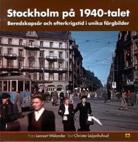 Stockholm på 1940-talet : beredskapsår och efterkrigstid i unika färgbilder