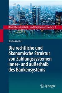 Die Rechtliche Und OEkonomische Struktur Von Zahlungssystemen Inner- Und Ausserhalb Des Bankensystems